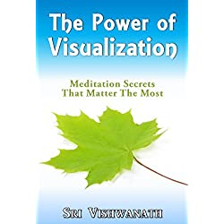 The Power of Visualization - Meditation Secrets That Matter The Most