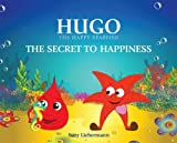 Free Kindle Book : THE SECRET TO HAPPINESS (HUGO THE HAPPY STARFISH - An Inspiring Sea Adventure for Young Children)