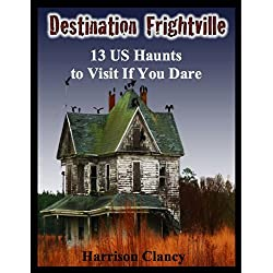 Destination Frightville: 13 U.S. Haunts to Visit If You Dare
