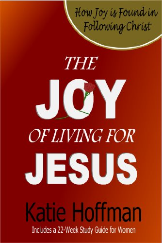The Joy of Living for Jesus: How Joy Is Found in Following Christ