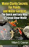 Free Kindle Book : Water Clarity Secrets for Ponds and Water Gardens: The Quick and Easy Way to Crystal Clear Water (Water Garden Masters Series)