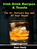 Free Kindle Book : Irish Drink Recipes and Irish Toasts  For St. Patrick