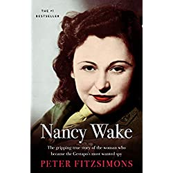 Nancy Wake: The gripping true story of the woman who became the Gestapo's most wanted spy