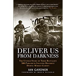 Deliver Us From Darkness: The Untold Story of Third Battalion 506 Parachute Infantry Regiment