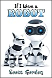 Free Kindle Book : If I Were A Robot (A fun picture book for children 3-6!)