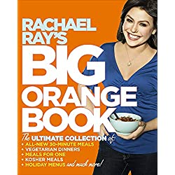 Rachael Ray's Big Orange Book: Her Biggest Ever Collection of All-New 30-Minute Meals Plus Kosher Meals, Meals for One, Veggie Dinners, Holiday Favorites, and Much More!: A Cookbook