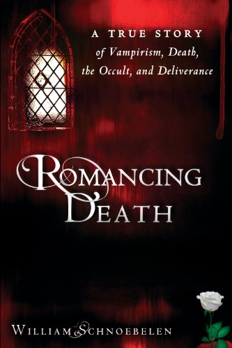 Romancing Death: A True Story of Vampirism, Death, the Occult, and Deliverance