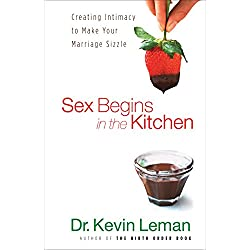 Sex Begins in the Kitchen: Creating Intimacy to Make Your Marriage Sizzle
