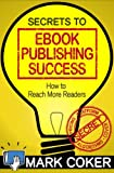 Free Kindle Book : Secrets to Ebook Publishing Success (Smashwords Guides)