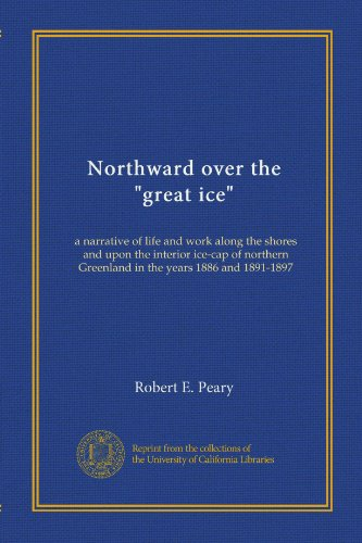 PDF Northward over the great ice a narrative of life and work along the shores and upon the interior ice cap of northern Greenland in the years 1886 and 1891 1897