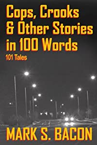 Cops, Crooks & Other Stories in 100 Words by Mark S. Bacon