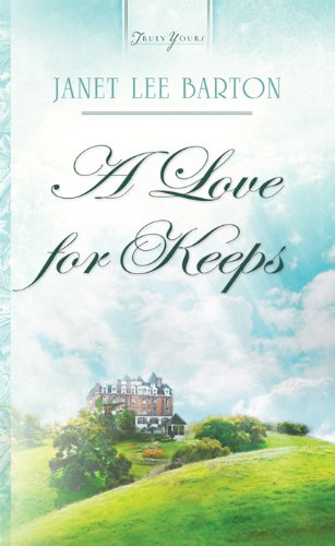 A Love For Keeps (Truly Yours Digital Editions) by Janet Lee Barton