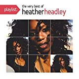 Playlist: The Very Best of Heather Headley [Original Recording Remastered]