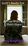 Guilt's Beady Eye - A Prize Winning Short Story