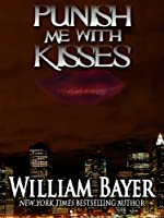 Punish Me with Kisses by William Bayer