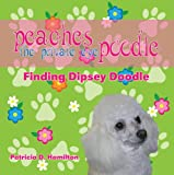 Peaches the Private Eye Poodle: Finding Dipsey Doodle