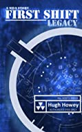 First Shift: Legacy by Hugh Howey