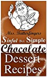 Free Kindle Book : Mrs. Batterfingers Sinful But Simple Chocolate Dessert Recipes