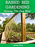 Free Kindle Book : Raised Bed Gardening Planting Guide - Growing Vegetables The Easy Way (How to build a raised bed and grow vegetables with minimum fuss) (Gardening Techniques Book 1)