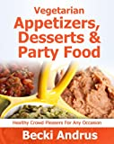Free Kindle Book : Vegetarian Appetizers, Desserts and Party Foods: Healthy Crowd Pleasers for Any Occasion (Healthy Natural Recipes Series)