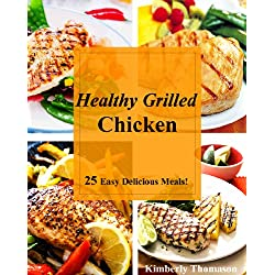 Healthy Grilled Chicken: 25 Easy Delicious Meals!
