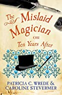 The Mislaid Magician by Patricia C Wrede and Caroline Stevermer