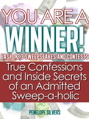 """View You are a Winner! Easy 1,2,3 Sweepstakes and Contests """"True Confessions and Inside Secrets of an Admitted Sweep-a-holic"""" (Easy Sweeps and Contests) on Amazon"""