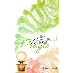The Sensational Scent of Prayer