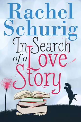 In Search of a Love Story (Love Story Book One) by Rachel Schurig