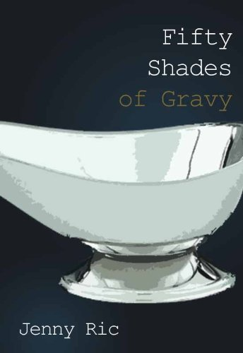 Fifty Shades of Gravy - with a gravy boat. Of course.