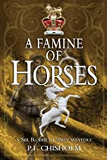 A Famine of Horses by P. F. Chisholm
