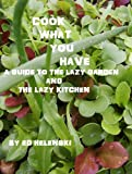 Free Kindle Book : Cook What You Have A Guide to the Lazy Garden and the Lazy Kitchen