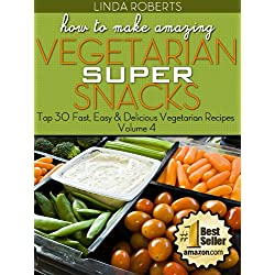 How To Make Amazing Vegetarian SUPER Snacks