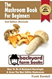 Free Kindle Book : The Mushroom Book For Beginners: 2nd Edition (Revised) : A Mycology Starter or How To Be A Backyard Mushroom Farmer And Grow The Best Edible Mushrooms At Home (Backyard Farm Books)