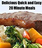 Free Kindle Book : Quick and Easy 20 Minute Meals (Delicious Mini Book)