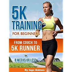 5K Training For Beginners - From Couch To 5k Runner In 8 Weeks Or Less