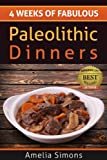 Free Kindle Book : 4 Weeks of Fabulous Paleolithic Dinners (4 Weeks of Fabulous Paleo Recipes)