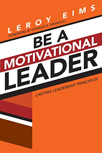 Be a Motivational Leader: Lasting Leadership Principles