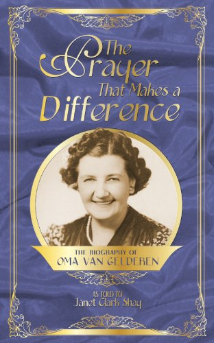 The Prayer that Makes a Difference: The Biography of Oma Van Gelderen