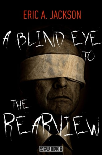 A Blind Eye to the Rearview (Abattoir Novella Series)