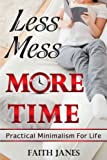Free Kindle Book : Less Mess, More Time: Practical Minimalism for Life (Practical Minimalism Book Series)