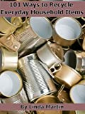 Free Kindle Book : 101 Ways to Recycle Everyday Household Items