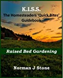 Free Kindle Book : Homesteaders: Raised Bed Gardening - Quick Bites Guidebook (K.I.S.S Quick Bites)