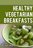 Free Kindle Book : Healthy Vegetarian Breakfasts: Healthy Recipes for a Vegetarian Diet