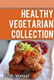 Free Kindle Book : Healthy Vegetarian Collection: More Than 100 Healthy Recipes for a Vegetarian Diet