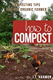 Free Kindle Book : How to Compost: 76 Composting Tips for the Organic Farmer
