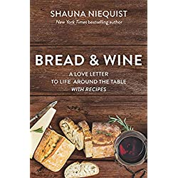 Bread &#038; Wine: A Love Letter to Life Around the Table with Recipes