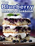 Free Kindle Book : Blueberry Dessert Recipes - Family Favorite Blueberry Pie, Blueberry Cake, Blueberry Crisp, Blueberry Muffins, and More Blueberry Recipes!