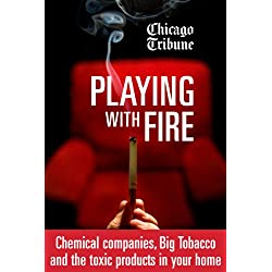 Playing with Fire: Chemical Companies, Big Tobacco, and the Toxic Products in Your Home