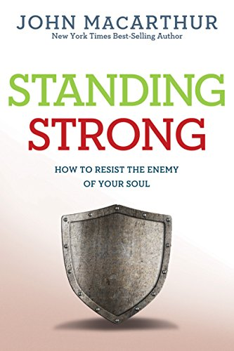 Standing Strong: How to Resist the Enemy of Your Soul